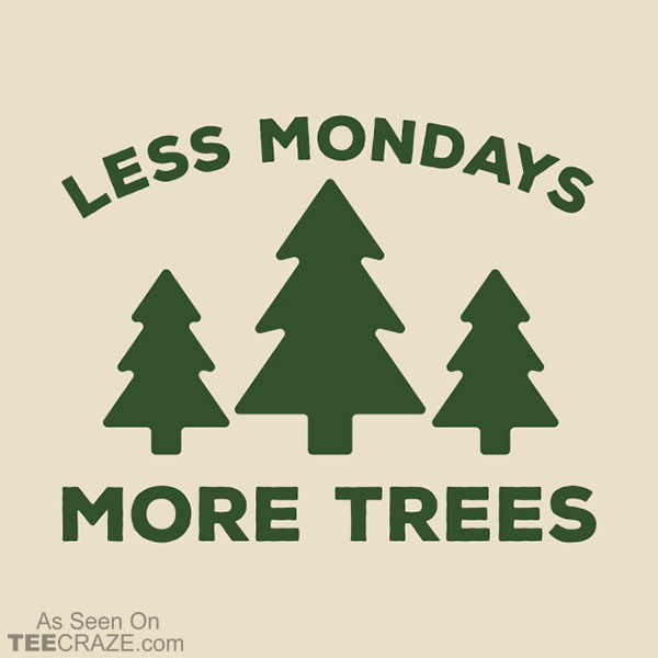 Less Mondays More Trees T-Shirt