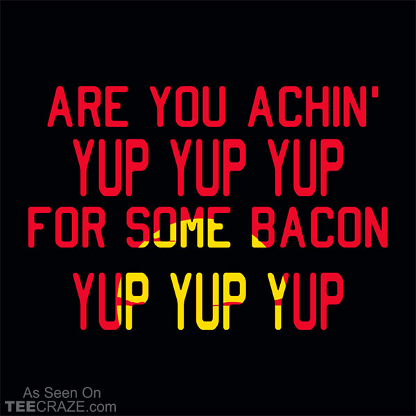Are You Achin For Some Bacon T-Shirt
