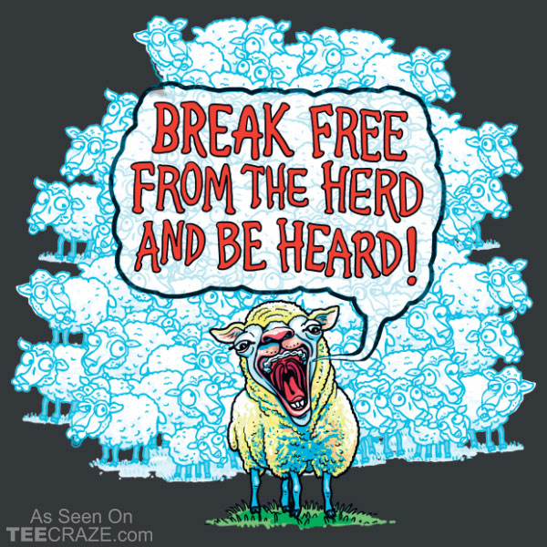 Break free from the Herd and be Heard T-Shirt