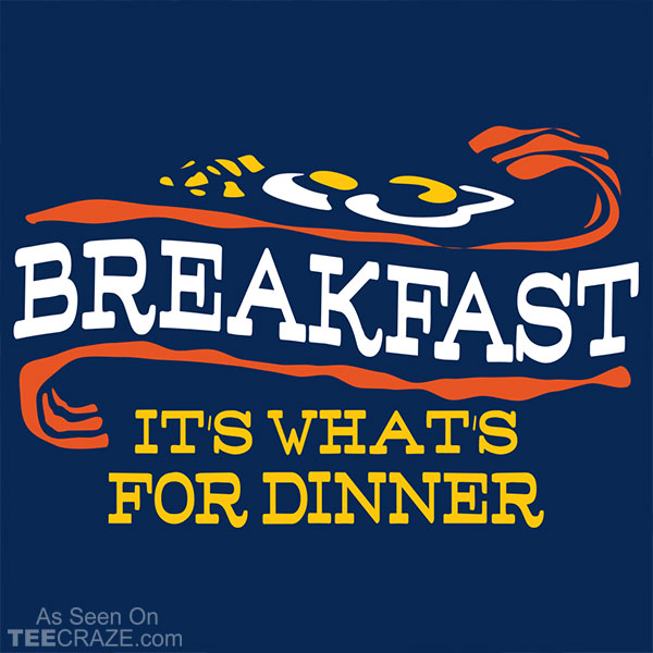 Breakfast It's What's For Dinner T-Shirt