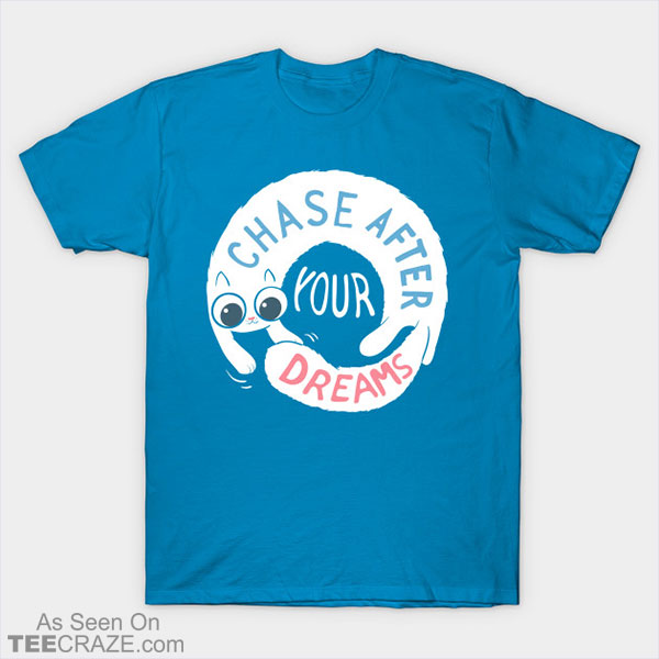 Chase After Your Dreams T-Shirt