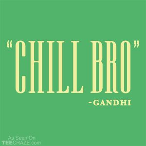 Chill Bro Quote T-Shirt