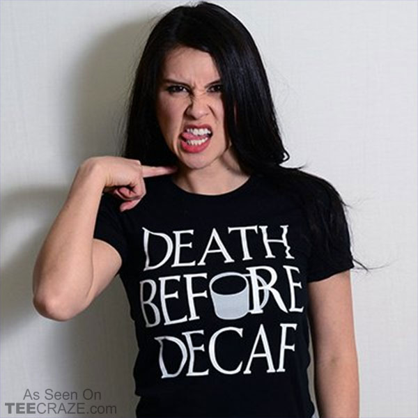 Death Before Decaf T-Shirt