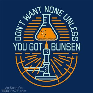 Don't Want None Unless You Got Bunsen T-Shirt