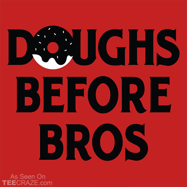 Doughs Before Bros T-Shirt