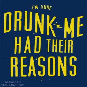 Drunk Me Had Their Reasons T-Shirt