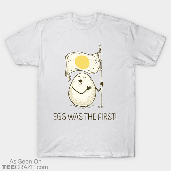Egg Was The First T-Shirt