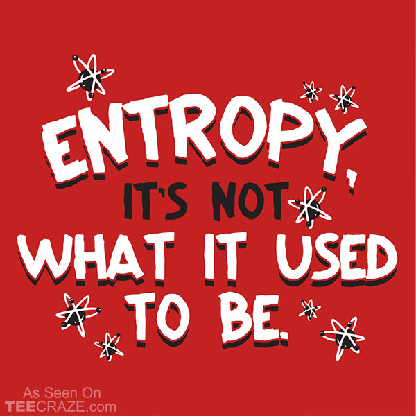 Entropy It's Not What It Used To Be T-Shirt