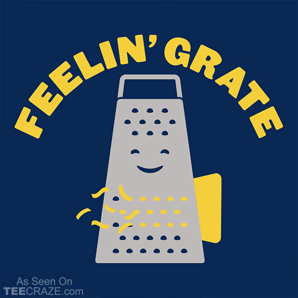 Feelin Grate T-Shirt