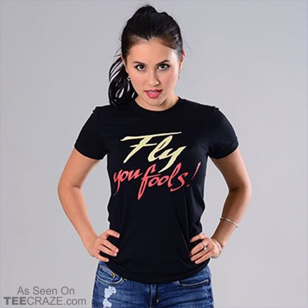 Fly You Fools T-Shirt