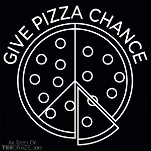 Give Pizza A Chance T-Shirt