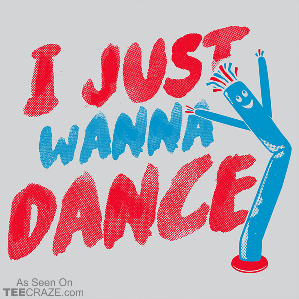 I Just Wanna Dance T-Shirt