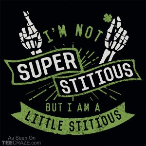 I'm Not Superstitious But I Am A Little Stitious T-Shirt