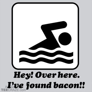 I've Found Bacon T-Shirt