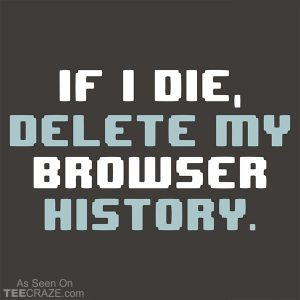 If I Die Delete My Browser History T-Shirt