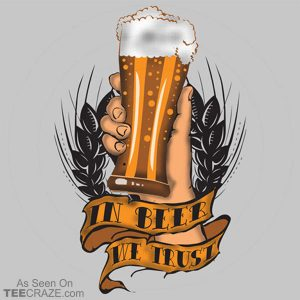 In Beer We Trust T-Shirt