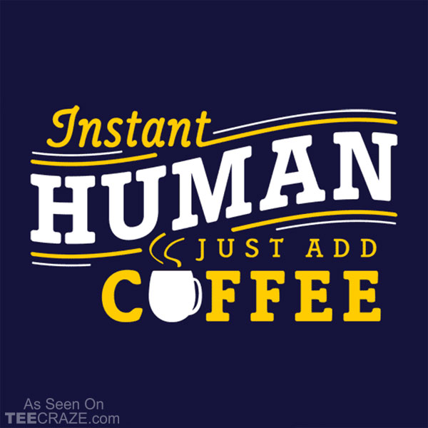 Instant Human Just Add Coffee T-Shirt