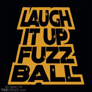 Laugh It Up Fuzzball T-Shirt