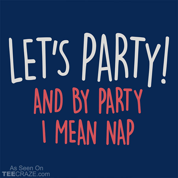 Let's Party And By Party I Mean Nap T-Shirt