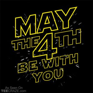 May The 4th Be With You T-Shirt