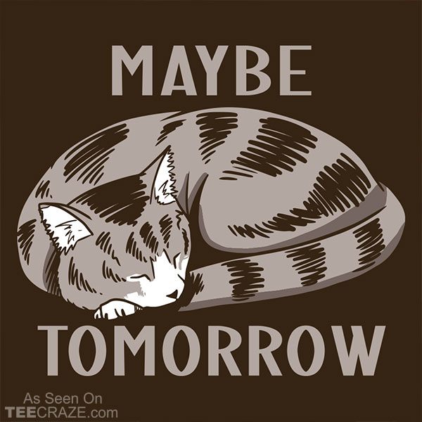 Maybe Tomorrow T-Shirt