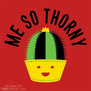 Me So Thorny T-Shirt