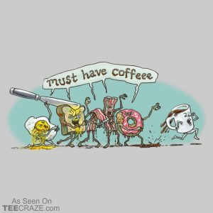 Must Have Coffee Breakfast Zombies T-Shirt