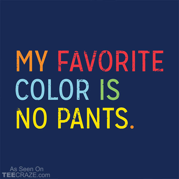 My Favorite Color Is No Pants T-Shirt