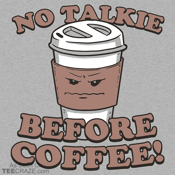No Talkie Before Coffee T-Shirt