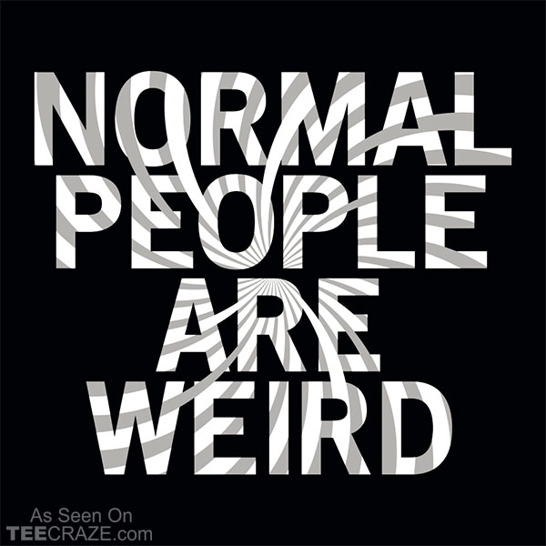 Normal People Are Weird T-Shirt