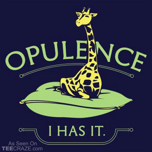 Opulence I Has It T-Shirt