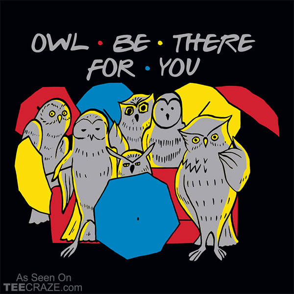 Owl Be There For You T-Shirt