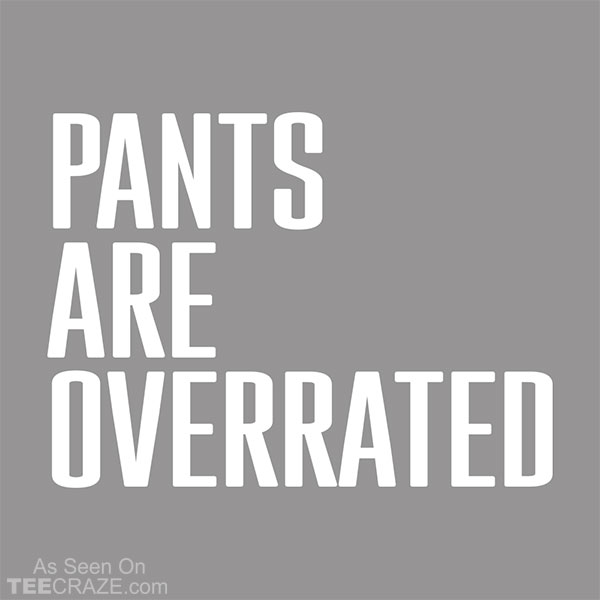 Pants Are Overrated T-Shirt