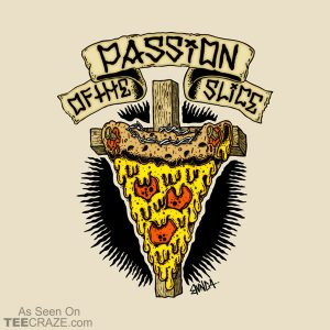 Passion Of The Slice T-Shirt