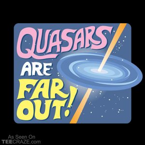 Quasars Are Far Out T-Shirt