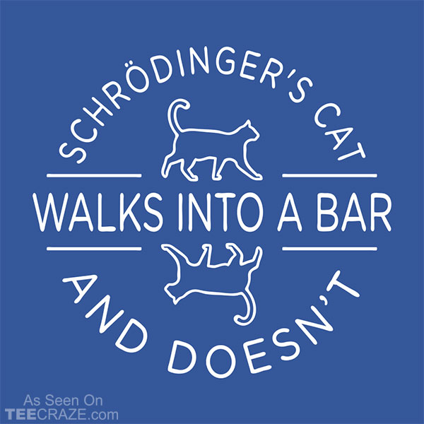 Schrodinger's Cat Walks Into A Bar T-Shirt