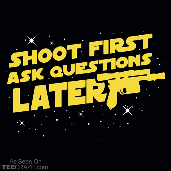 Shoot First Ask Questions Later T-Shirt
