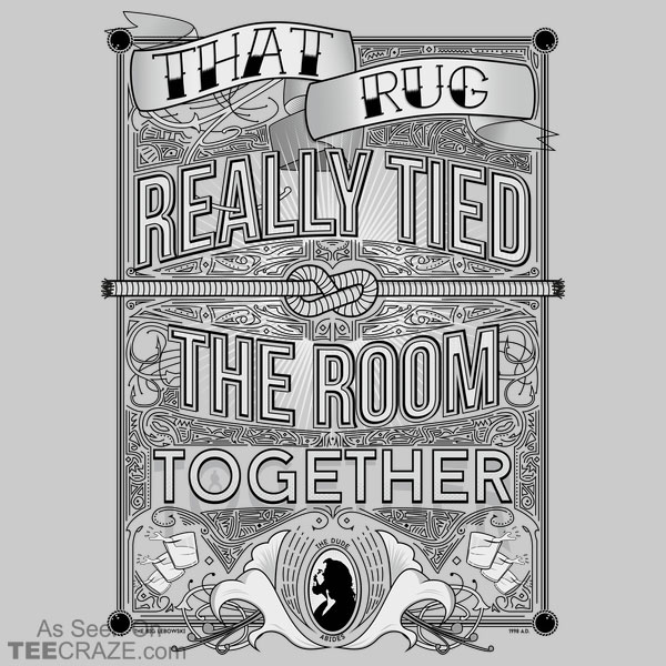 That Rug Really Tied The Room Together T-Shirt