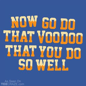That Voodoo That You Do So Well T-Shirt
