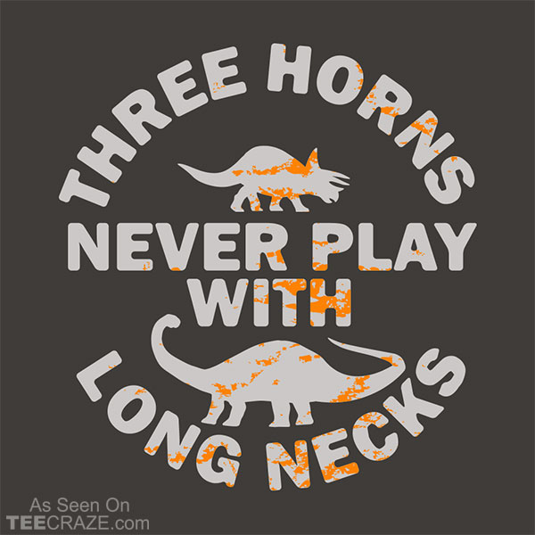 Three Horns Never Play With Long Necks T-Shirt