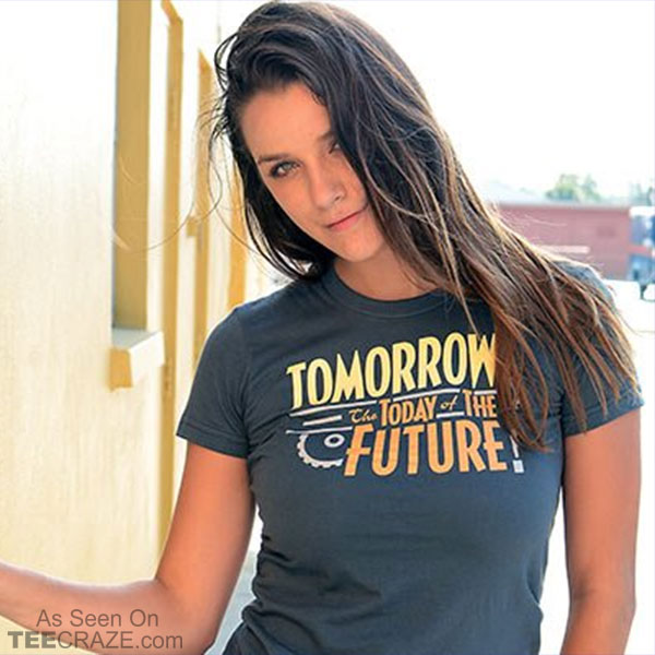 Tomorrow The Today Of The Future T-Shirt