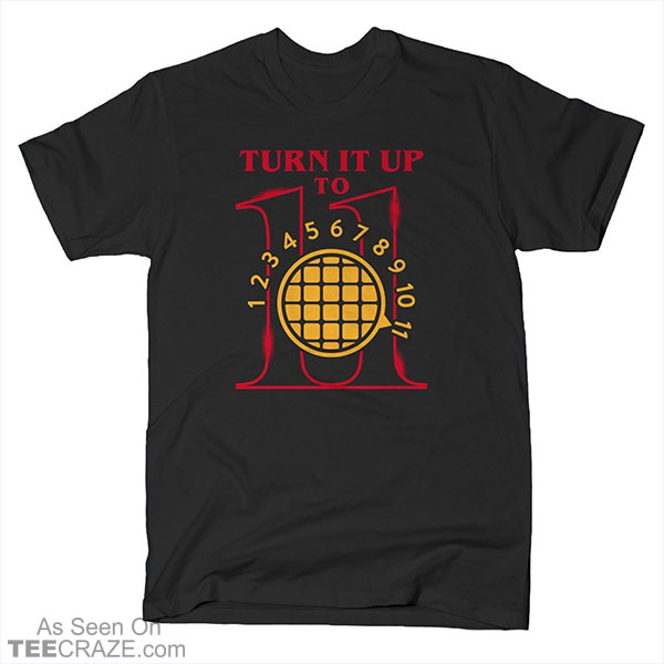 Turn It Up To 11 T-Shirt