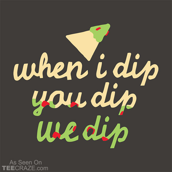 When I Dip You Dip We Dip T-Shirt