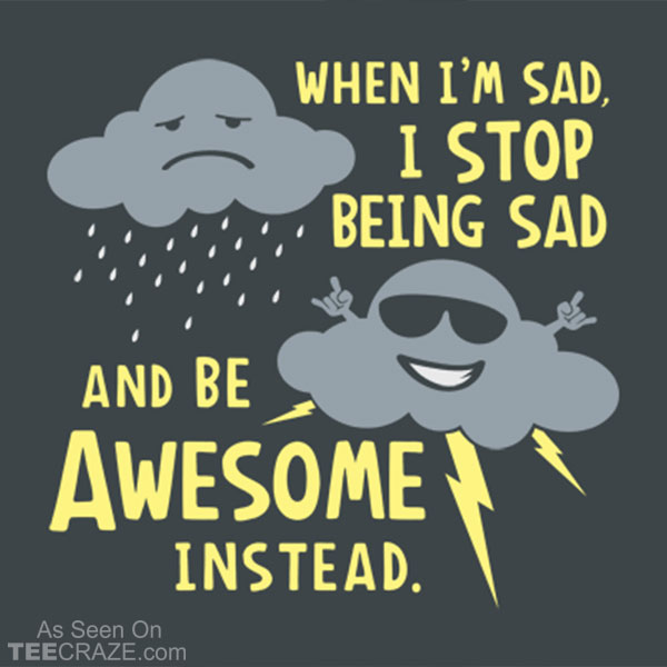 When I'm Sad I Stop Being Sad And Be Awesome Instead T-Shirt