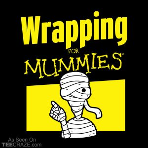 Wrapping For Mummies T-Shirt