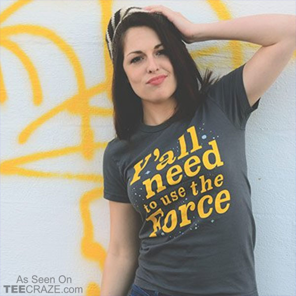 Y'all Need To Use The Force T-Shirt