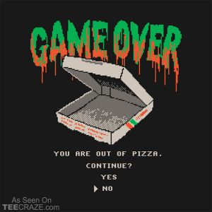 You Are Out Of Pizza T-Shirt