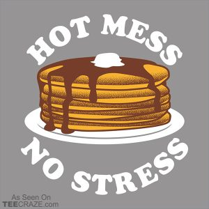 Hot Mess No Stress T-Shirt
