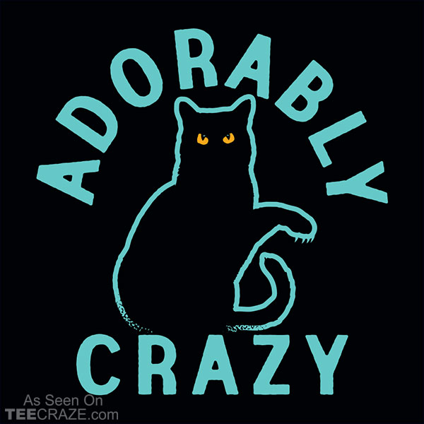 Adorably Crazy T-Shirt