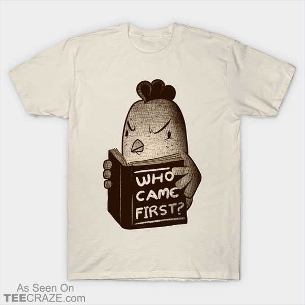 Chicken Who Came First T-Shirt